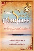 Your Soul's Compass ebook by Joan Z. Borysenko, Ph.D., Gordon Dveirin,...