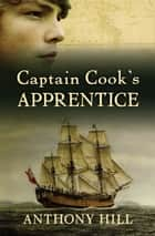 Captain Cook's Apprentice ebook by Anthony Hill