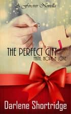 The Perfect Gift ebook by Darlene Shortridge