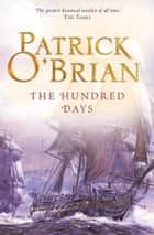 The Hundred Days (Aubrey/Maturin Series, Book 19) ebook by Patrick O'Brian