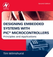 Designing Embedded Systems with PIC Microcontrollers - Principles and Applications ebook by Tim Wilmshurst
