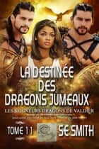 La destinée des dragons jumeaux ebook by S.E. Smith