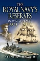 Royal Navy's Reserves in War and Peace 1903-2003 ebook by Stephen Howarth