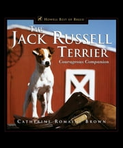 The Jack Russell Terrier - Courageous Companion ebook by Catherine Romaine Brown
