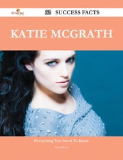 Katie McGrath 32 Success Facts - Everything you need to know about Katie McGrath ebook by Dawn Russo