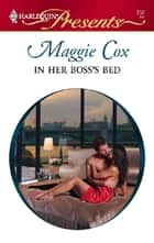 In Her Boss's Bed - A Billionaire Boss Romance ebook by Maggie Cox