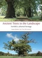 Ancient Trees in the Landscape - Norfolk's arboreal heritage ebook by Gerry Barnes, Tom Williamson