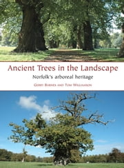 Ancient Trees in the Landscape - Norfolk's arboreal heritage ebook by Gerry Barnes,Tom Williamson
