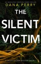 The Silent Victim - An absolutely gripping psychological thriller ebook by Dana Perry