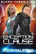 The Exception Clause - The Bloom Chronicles, #1 ebook by Jason Halstead