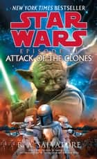 Attack of the Clones: Star Wars: Episode II ebook by R.A. Salvatore