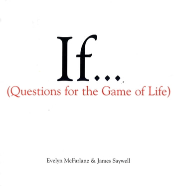If..., Volume 1 - (Questions For The Game of Life) ebook by Evelyn McFarlane,James Saywell