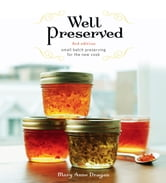Well Preserved: Small Batch Preserving for the New Cook ebook by Mary Anne Dragan