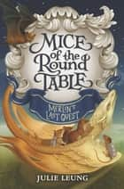 Mice of the Round Table #3: Merlin's Last Quest ebook by Julie Leung, Lindsey Carr