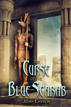 The Curse of the Blue Scarab ebook by Josh Lanyon