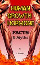 Human Growth Hormone Facts and Myths ebook by H Schwarz