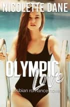 Olympic Love: A Lesbian Romance Novel ebook by Nicolette Dane
