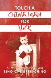 Touch a Chinaman For Luck ebook by Bing Chen Ren Ching