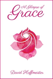 A Glimpse of Grace ebook by David Hoffmeister