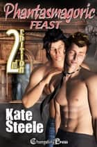 2nd Edition Phantasmagoric Feast (Feasts of Fortune 1) ebook by Kate Steele