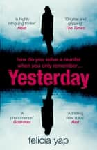 Yesterday - The phenomenal debut thriller of secrets, lies and betrayal ebook by Felicia Yap
