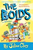 The Bolds on Holiday ebook by Julian Clary, David Roberts