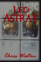 Led Astray ebook by Chris Weston