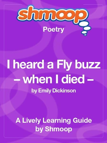 an overview of the poem i heard a fly buzz when i died by dickinson Please analyze the poem i heard a fly buzz--when i died by emily dickinson emily dickinson wrote more than 500 poems on the subject of death, and this is one of her greatest.