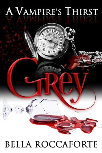 A Vampire's Thirst: Grey ebook by Bella Roccaforte
