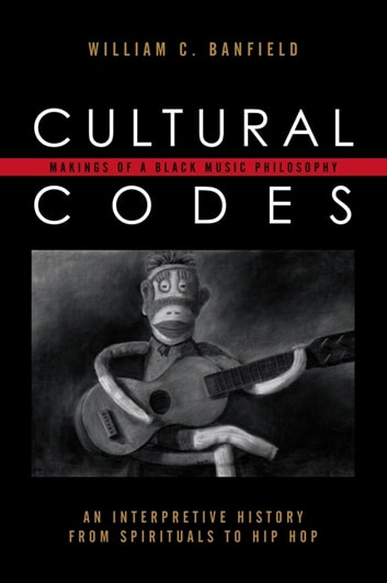Cultural Codes - Makings of a Black Music Philosophy ebook by Bill Banfield