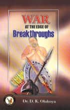 War at the Edge of Breakthroughs ebook by Dr. D. K. Olukoya