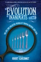 The Evolution of Inanimate Objects: The Life and Collected Works of Thomas Darwin (1857-1879) ebook by Harry Karlinsky