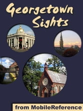 Georgetown Sights: a travel guide to the top attractions in Georgetown, Washington, D.C (Mobi Sights) ebook by MobileReference