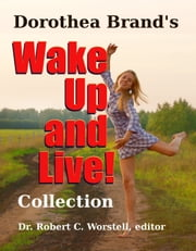 Dorothea Brande's Wake Up and Live! Collection ebook by Dorothea Brande,Dr. Robert C. Worstell