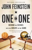 One on One - Behind the Scenes with the Greats in the Game ebook by John Feinstein