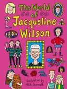 The World Of Jacqueline Wilson ebook by Jacqueline Wilson, Nick Sharratt