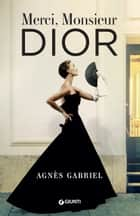 Merci, Monsieur Dior ebook by Agnès Gabriel, Roberta Zuppet