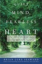 Quiet Mind, Fearless Heart - The Taoist Path through Stress and Spirituality ebook by Brian Luke Seaward