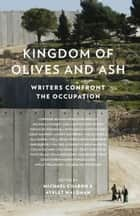 Kingdom of Olives and Ash: Writers Confront the Occupation ebook by Michael Chabon, Ayelet Waldman, Colum McCann,...
