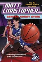 Center Court Sting ebook by Matt Christopher, The #1 Sports Writer for Kids