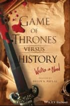 Game of Thrones versus History - Written in Blood ebook by Brian A. Pavlac