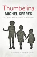 Thumbelina - The Culture and Technology of Millennials ebook by Michel Serres, Daniel W. Smith