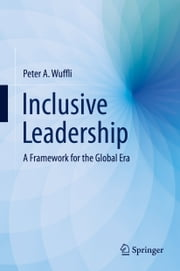 Inclusive Leadership - A Framework for the Global Era ebook by Peter A. Wuffli