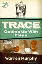 Getting Up With Fleas - Trace #7 ebook by