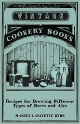 Recipes for Brewing Different Types of Beers and Ales ebook by Marcus Lafayette Byrn,