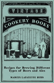 Recipes for Brewing Different Types of Beers and Ales ebook by Marcus Lafayette Byrn