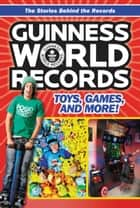 Guinness World Records: Toys, Games, and More! ebook by Christa Roberts