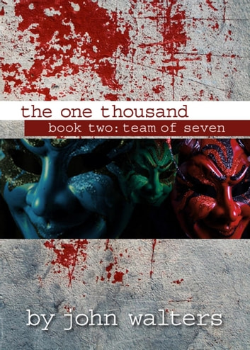 The One Thousand: Book Two: Team of Seven - The One Thousand, #2 ebook by John Walters