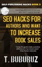 SEO Hacks for Authors Who Want to Increase Book Sales ebook by T. Buburuz