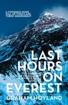 Last Hours on Everest: The gripping story of Mallory and Irvine's fatal ascent ebook by Graham Hoyland